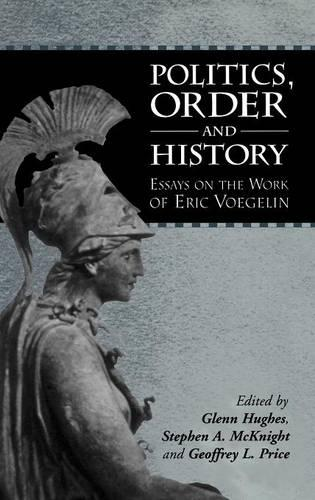 Politics, Order and History: Essays on the Work of Eric Voegelin (Hardback)
