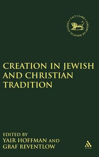 Creation in Jewish and Christian Tradition - Journal for the Study of the Old Testament Supplement S. No. 319 (Hardback)