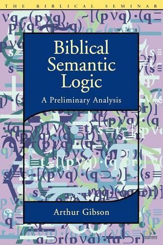 Biblical Semantic Logic: A Preliminary Analysis - Biblical Seminar S. 75 (Paperback)