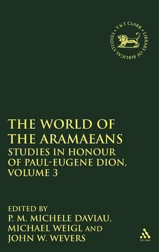 The World of the Aramaeans: Studies in Language and Literature in Honour of Paul-Eugene Dion v. 3 - Journal for the Study of the Old Testament Supplement S. No. 326 (Hardback)