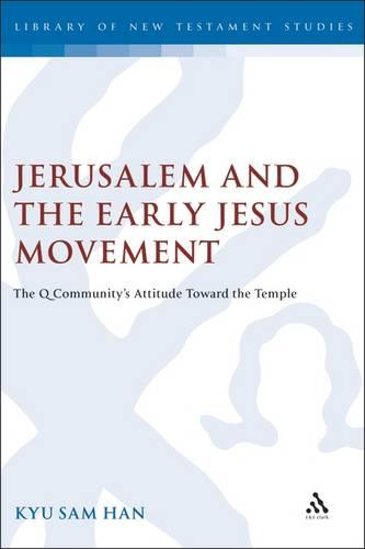 Jerusalem and the Early Jesus Movement: The Q Community's Attitude Towards the Temple - Journal for the Study of the New Testament Supplement S. No.207 (Hardback)