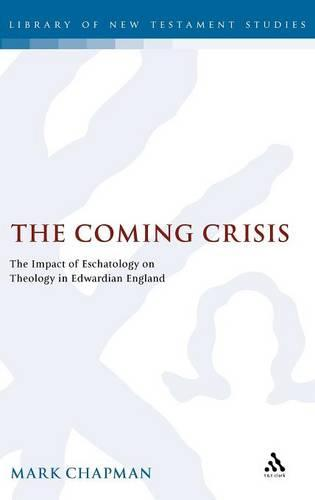 The Coming Crisis: The Impact of Eschatology on Theology in Edwardian England - Journal for the Study of the New Testament Supplement S. No. 208 (Hardback)