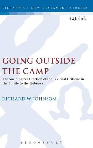 Going Outside the Camp: The Sociological Function of the Levitical Critique in the Epistle to the Hebrews - Journal for the Study of the New Testament Supplement S. No. 209 (Hardback)