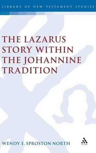 The Lazarus Story within the Johannine Tradition - Journal for the Study of the New Testament Supplement S. No. 212 (Hardback)