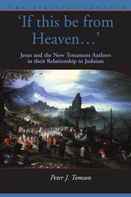 If This be from Heaven...: Jesus and the New Testament Authors in Their Relationship to Judaism - Biblical Seminar S. No. 76 (Paperback)