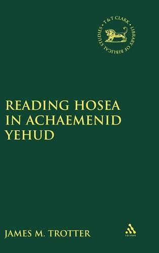 Reading Hosea in Achaemenid Yehud - Journal for the Study of the Old Testament Supplement S. No. 328 (Hardback)