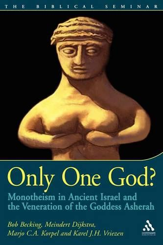 Only One God?: Monotheism in Ancient Israel and the Veneration of the Goddess Asherah - Biblical Seminar S. No. 77 (Paperback)