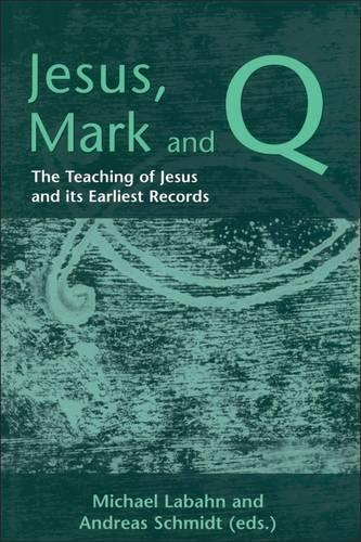 Jesus, Mark and Q: The Teaching of Jesus in Its Earliest Records - Journal for the Study of the New Testament Supplement S. No. 214 (Hardback)