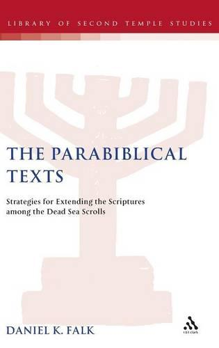 Parabiblical Texts: Strategies of Extending the Scriptures Among the Dead Sea Scrolls - The Library of Second Temple Studies 63 (Hardback)