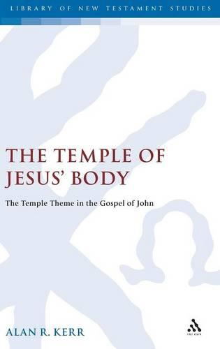 The Temple of Jesus' Body: The Temple Theme in the Gospel of John - Journal for the Study of the New Testament Supplement S. v.220 (Hardback)