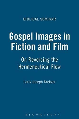 Gospel Images in Fiction and Film: On Reversing the Hermeneutical Flow - Biblical Seminar S. No. 84 (Paperback)