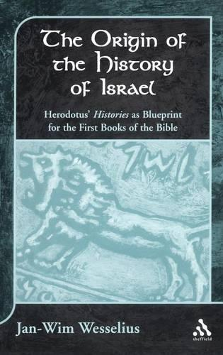 """The Origin of the History of Israel: Herodotus' """"Histories"""" as the Blueprint for the First Books of the Bible - Journal for the Study of the Old Testament Supplement S. v.345 (Hardback)"""