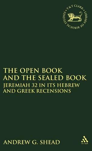 The Open Book and the Sealed Book: Jeremiah 32 in Its Hebrew and Greek Recensions - Journal for the study of the New Testament 347 (Hardback)