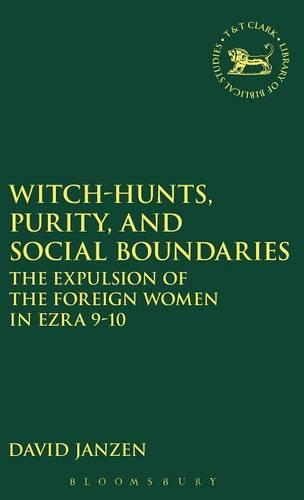Witch-hunts, Purity and Social Boundaries: The Expulsion of the Foreign Women in Ezra 9-10 - Journal for the Study of the Old Testament Supplement S. No.350 (Hardback)
