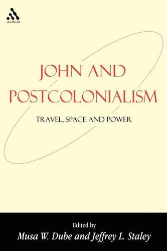 John and Postcolonialism: Travel, Space and Power - Bible & Postcolonialism S. v.7 (Paperback)