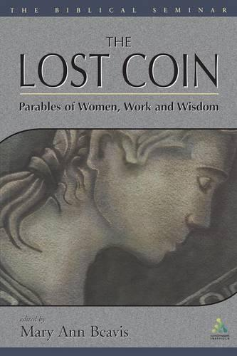 The Lost Coin: Parables of Women, Work and Wisdom - Biblical Seminar S. v.86 (Paperback)