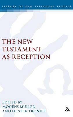 The New Testament as Reception - Journal for the Study of the New Testament Supplement S. v.230 (Hardback)