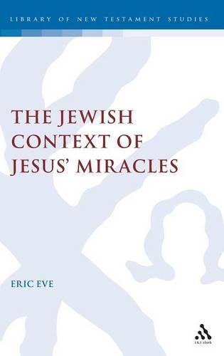 The Jewish Context of Jesus' Miracles - Journal for the Study of the New Testament Supplement S. v.231 (Hardback)