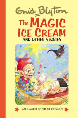 The Magic Ice Cream and Other Stories - Enid Blyton's Popular Rewards Series 9 (Hardback)