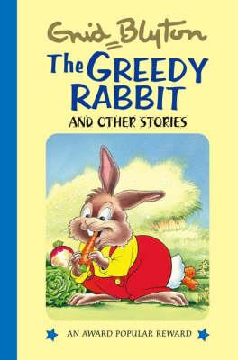 The Greedy Rabbit and Other Stories - Enid Blyton's Popular Rewards Series 1 (Hardback)