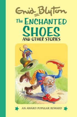 The Enchanted shoes and Other Stories - Enid Blyton's Popular Rewards Series 11 (Hardback)