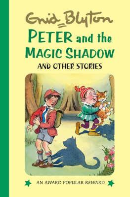 Peter and the Magic Shadow - Enid Blyton's Popular Rewards Series 12 (Hardback)