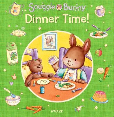 Dinner Time! - Snuggle Bunny (Board book)