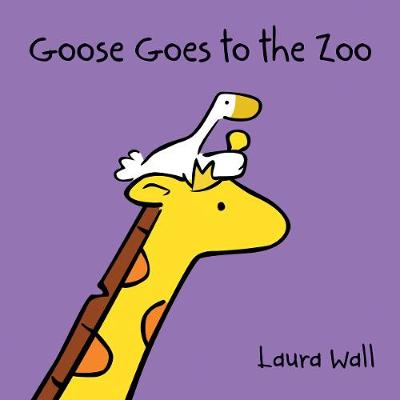 Goose at the Zoo - Goose by Laura Wall (Paperback)