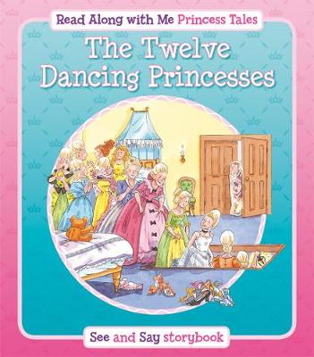 The Twelve Dancing Princesses - Read Along with Me Princess Tales (Paperback)