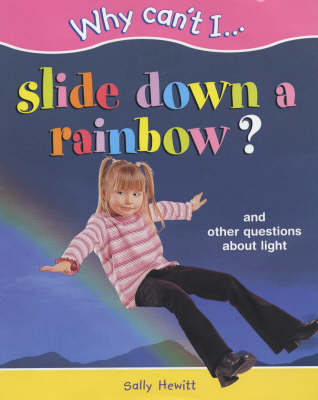 WHY CAN'T I SLIDE DOWN A RAINBOW (Hardback)