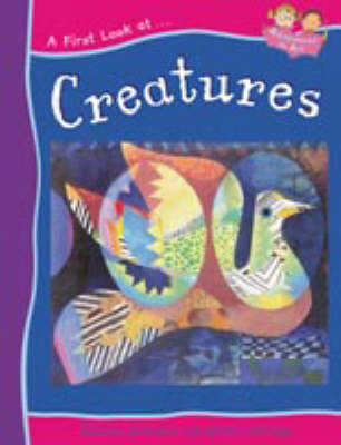 A FIRST LOOK AT ART CREATURES (Hardback)