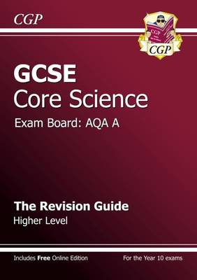 GCSE Core Science AQA A Revision Guide - Higher Level (with Online Edition) (A*-G Course) (Paperback)