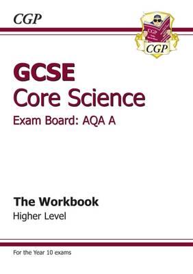 GCSE Core Science AQA A Workbook - Higher (A*-G Course) (Paperback)
