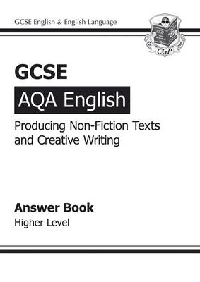 GCSE AQA Producing Non-Fiction Texts and Creative Writing Answers - Higher (A*-G Course) (Paperback)