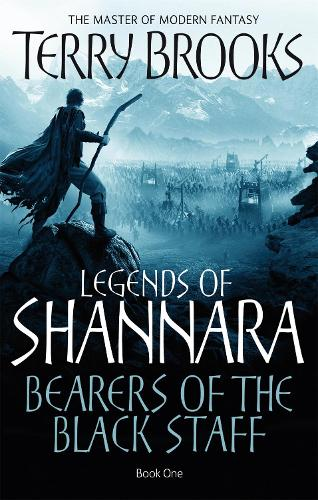 Bearers Of The Black Staff: Legends of Shannara: Book One - Legends of Shannara (Paperback)