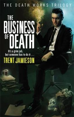 The Business Of Death: Death Works Trilogy - Death Works 3 (Paperback)