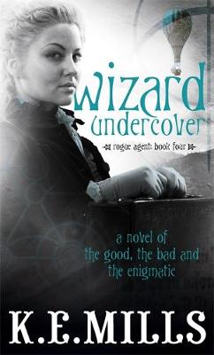 Wizard Undercover: Book 2 of the Rogue Agent Novels - Rogue Agent (Paperback)