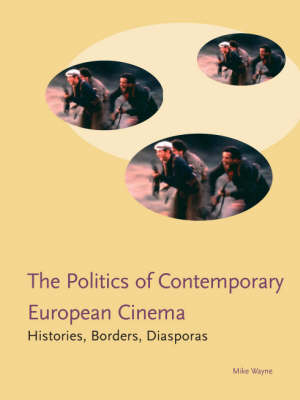 Politics in Contemporary European Cinema: Histories, Borders, Diasporas - Cinema & Media S. (Paperback)