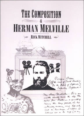 The Composition of Herman Melville: A Play About Writing and Dramatic Composition (Paperback)