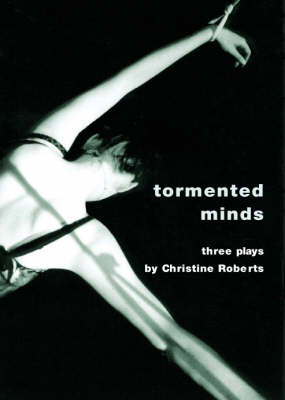 """Tormented Minds: """"Ceremonial Kisses"""" """"Shading the Crime"""" """"The Maternal Cloister"""": Three Plays (Paperback)"""