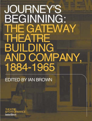 Journey's Beginning: The Gateway Theatre Building and Company, 1884-1965 (Paperback)