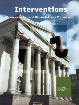 Interventions: Art in the Public Sphere: v.4: Advances in Art and Urban Futures (Paperback)