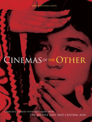 Cinema of the Other: A Personal Journey with Film-makers from the Middle East and Central Asia (Hardback)