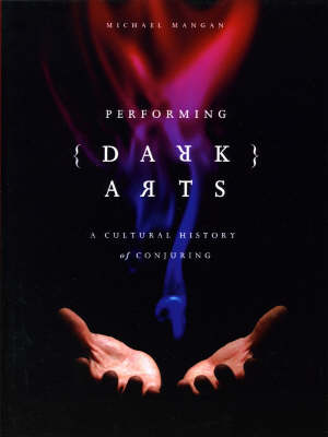 Performing Dark Arts: A Cultural History of Conjuring - Theatre and Consciousness Series v. 2 (Paperback)