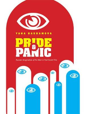 Pride and Panic: Russian Imagination of the West in Post-Soviet Film (Hardback)