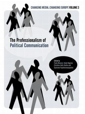 The Professionalization of Political Communication - Changing Media, Changing Europe S. (Paperback)