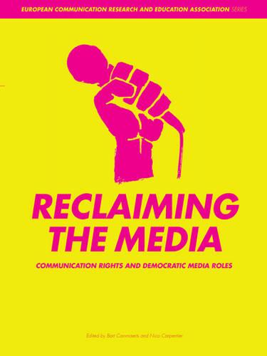 Reclaiming the Media: Communication Rights and Democratic Media Roles (Paperback)
