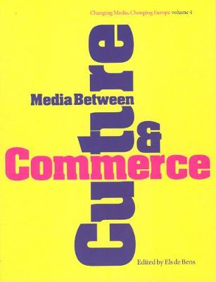 Media Between Culture and Commerce: An Introduction - Changing Media, Changing Europe S. v. 4 (Paperback)