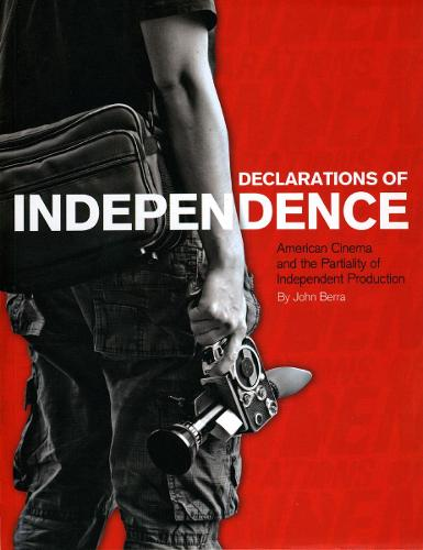 Declarations of Independence: American Cinema and the Partiality of Independent Production (Paperback)