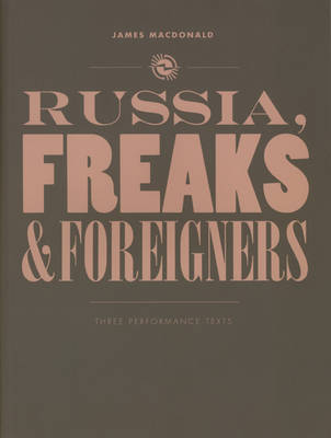 Russia, Freaks and Foreigners: Three Performance Texts (Paperback)